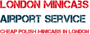 London Minicabs - Airport Service - Cheaps Polish Minicabs in London